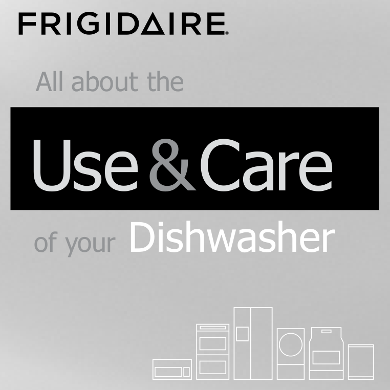 Frigidaire all about the use and care of your dishwasher